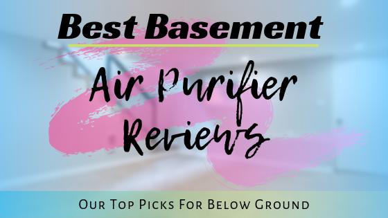 Best Basement Air Purifier Reviews